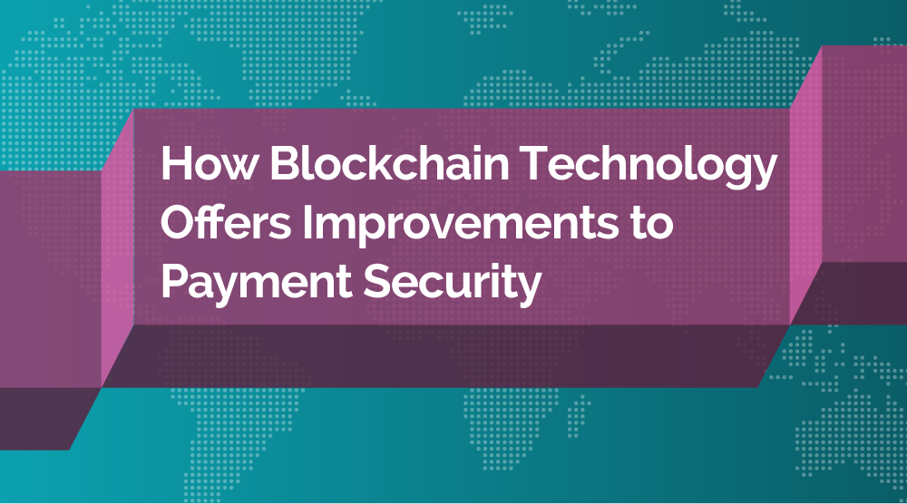 How Blockchain Technology Offers Improvements to Payment Security - Featured Image