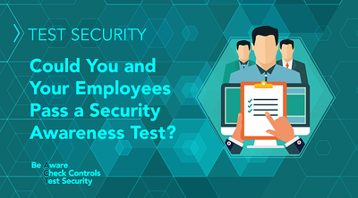 TEST Security: Could You and Your Employees Pass a Security Awareness Test? - Featured Image
