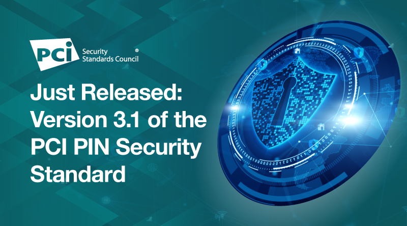 Just Released: Version 3.1 of the PCI PIN Security Standard