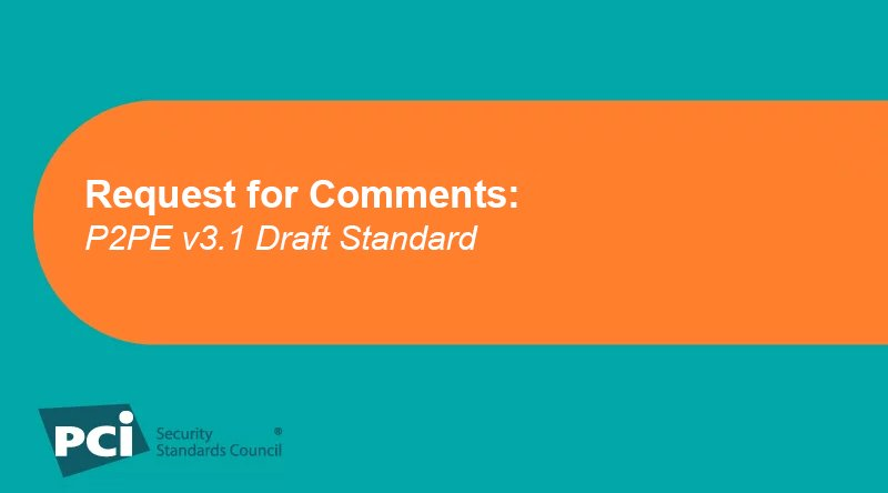 Request for Comments: P2PE v3.1 Draft Standard