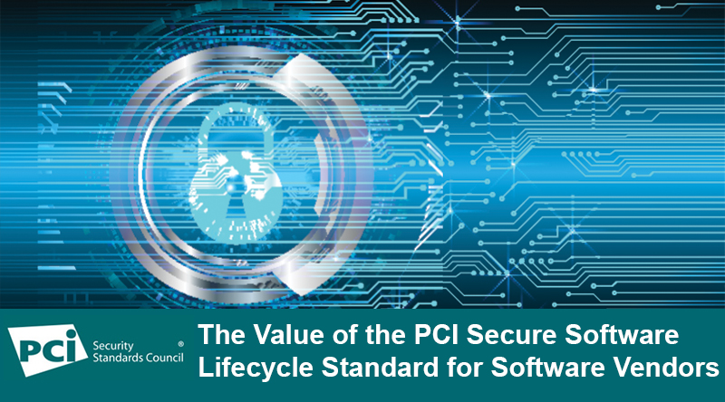 The Value of the PCI Secure Software Lifecycle Standard for Software Vendors