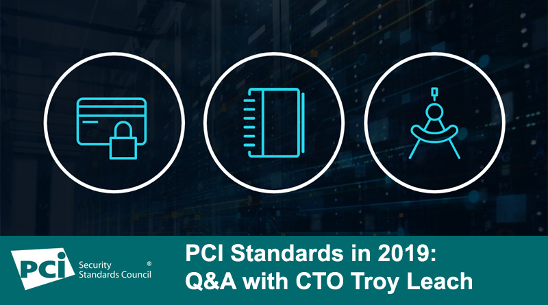 PCI Standards in 2019: Q&A with CTO Troy Leach
