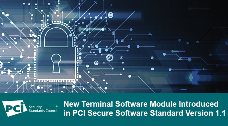 New Terminal Software Module Introduced in PCI Secure Software Standard Version 1.1