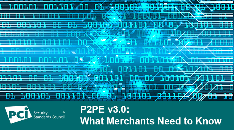 P2PE v3.0: What Merchants Need to Know