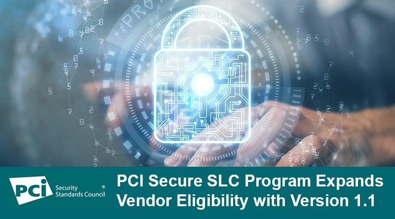 PCI Secure SLC Program Expands Vendor Eligibility with Version 1.1