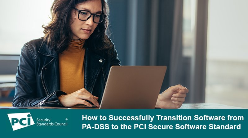 How to Successfully Transition Software from PA-DSS to the PCI Secure Software Standard