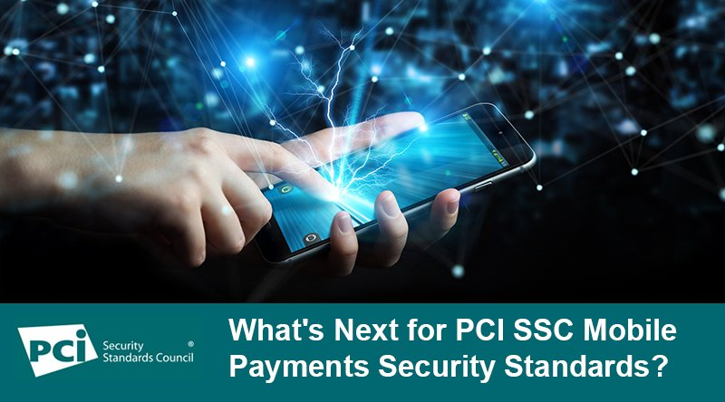 What's Next for PCI SSC Mobile Payments Security Standards?