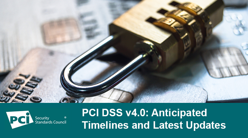 PCI DSS v4.0: Anticipated Timelines and Latest Updates