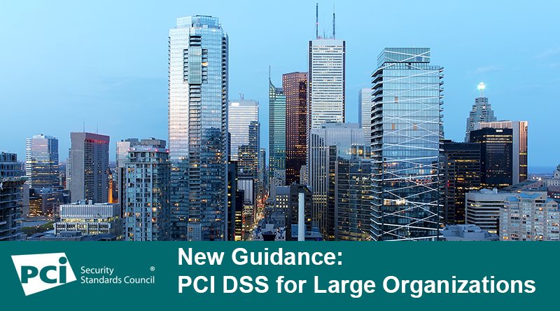 New Guidance: PCI DSS for Large Organizations
